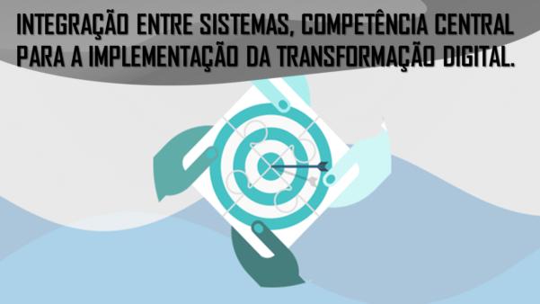 Integração entre sistemas: Competência central na implementação da transformação digital