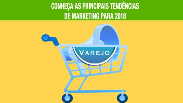 Principais tendências de Marketing para o Varejo em 2018